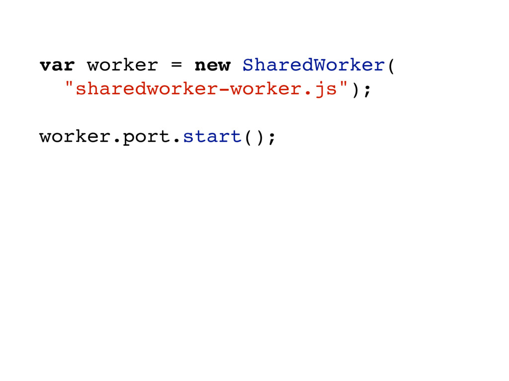 "var worker = new SharedWorker( ""sharedworker-wo..."