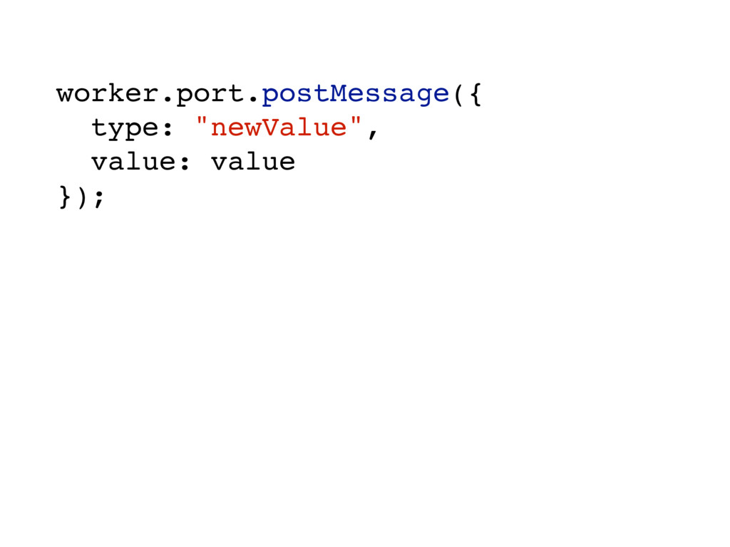 "worker.port.postMessage({ type: ""newValue"", val..."