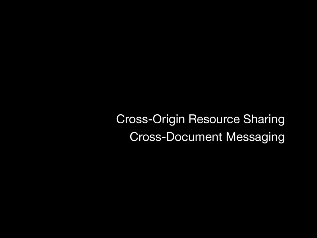 Cross-Origin Resource Sharing Cross-Document Me...