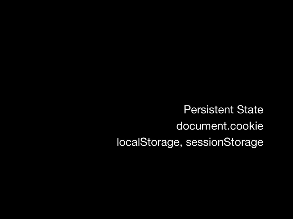Persistent State document.cookie localStorage, ...