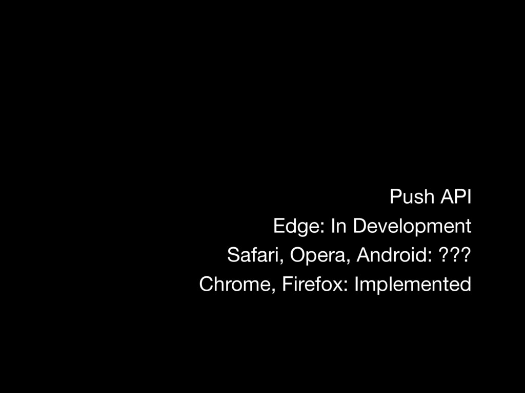 Push API Edge: In Development Safari, Opera, An...