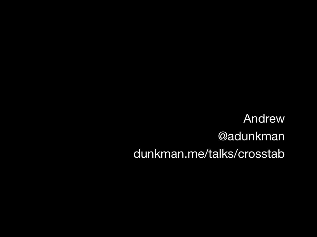 dunkman.me/talks/crosstab Andrew @adunkman