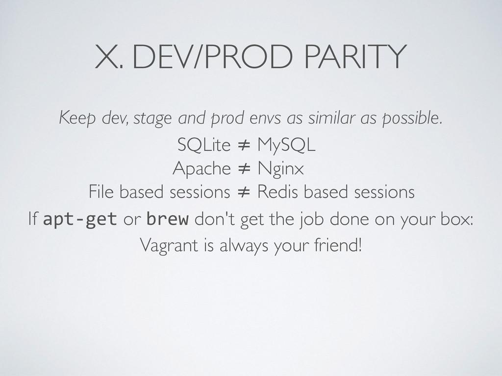 X. DEV/PROD PARITY Keep dev, stage and prod env...
