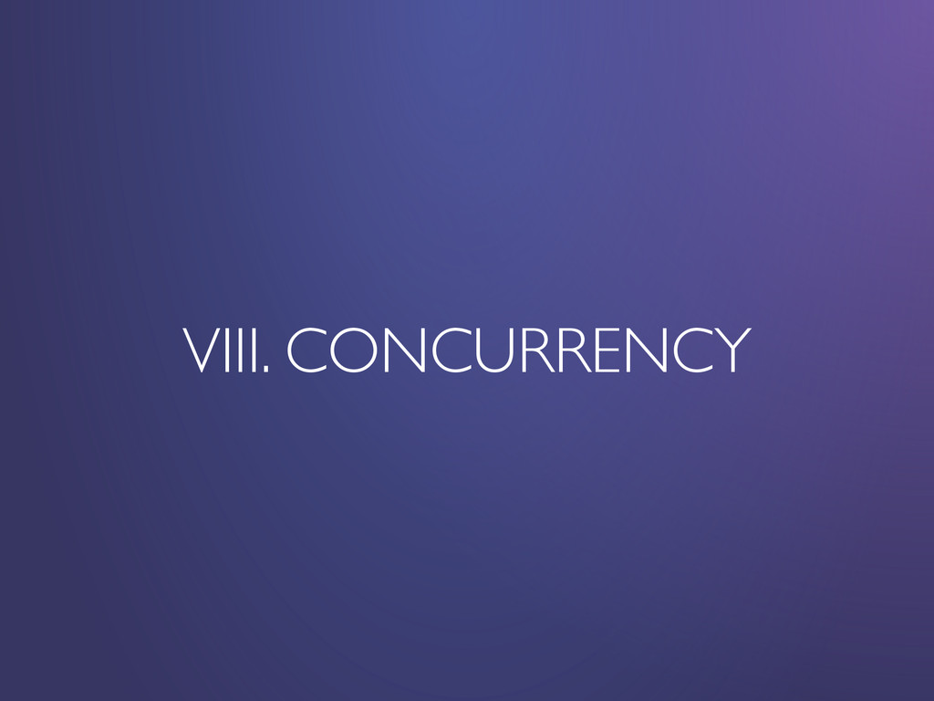 VIII. CONCURRENCY
