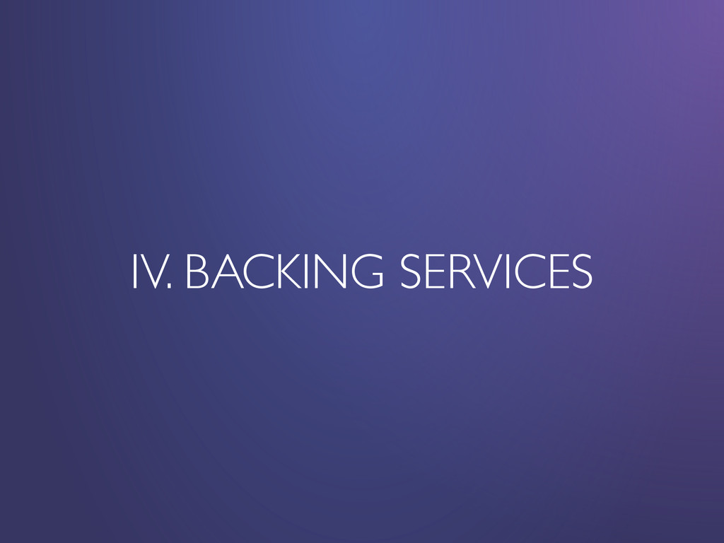 IV. BACKING SERVICES