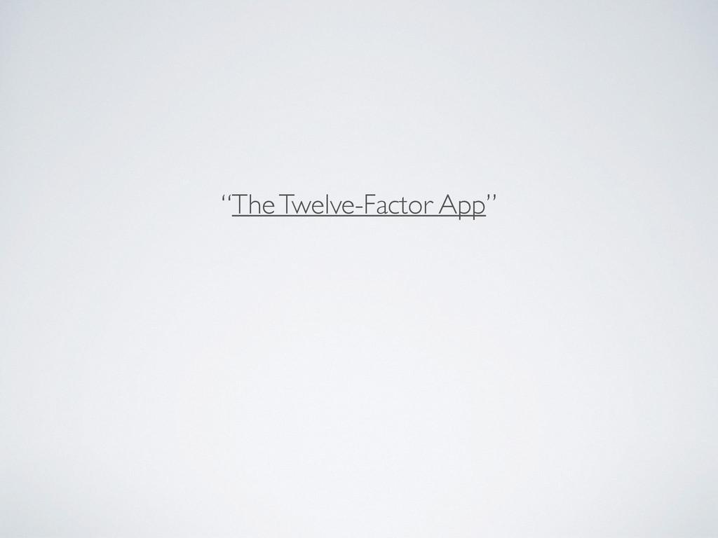 """""""The Twelve-Factor App"""""""