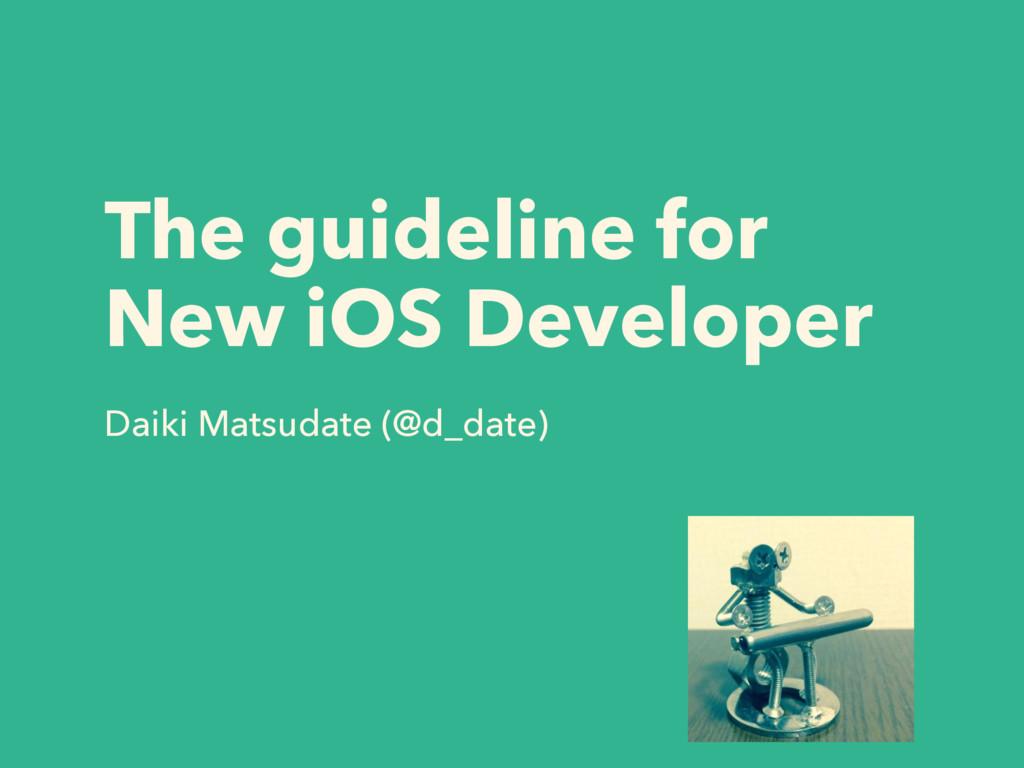 The guideline for New iOS Developer Daiki Matsu...