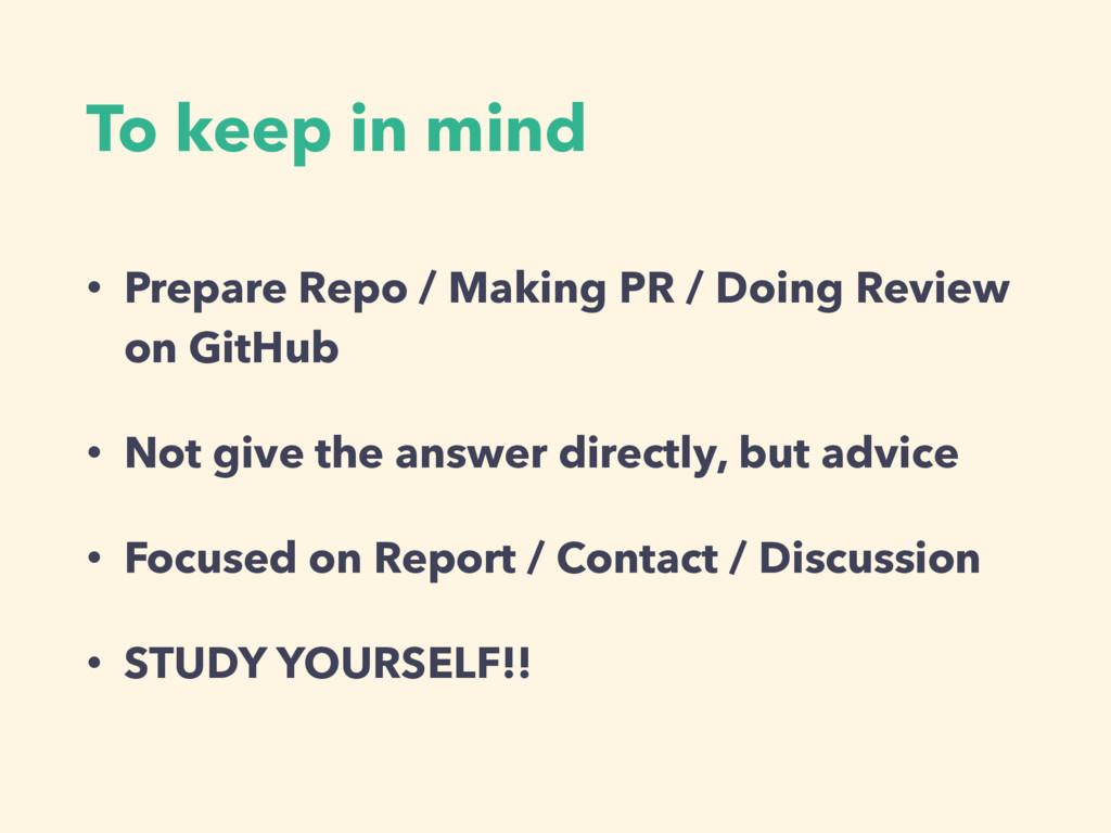 To keep in mind • Prepare Repo / Making PR / Do...