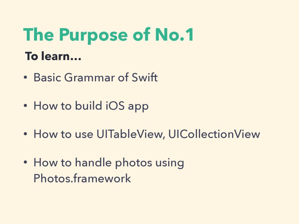 The Purpose of No.1 • Basic Grammar of Swift • ...