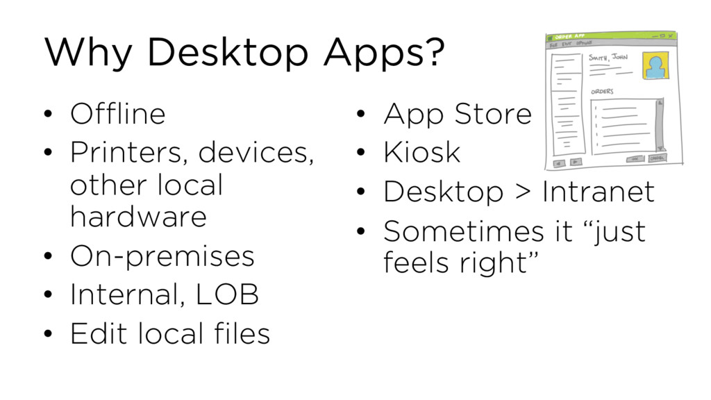 Why Desktop Apps? • Offline • Printers, devices...