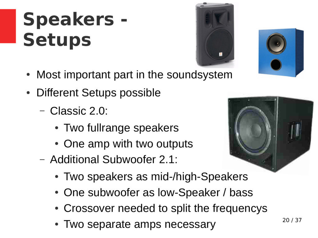 20 / 37 Speakers - Setups ● Most important part...