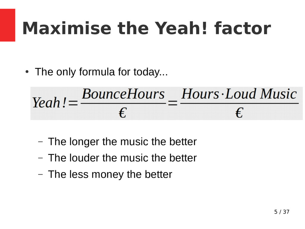 5 / 37 Maximise the Yeah! factor ● The only for...