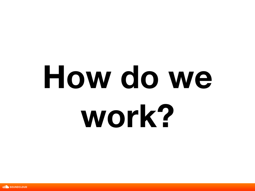 How do we work?