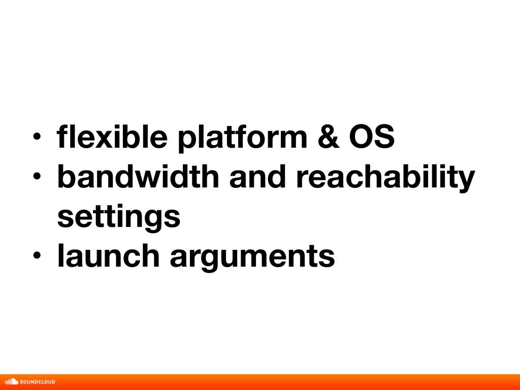 • flexible platform & OS • bandwidth and reachab...