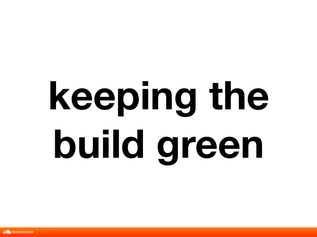 keeping the build green