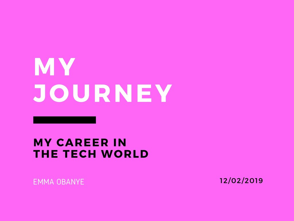 MY JOURNEY MY CAREER IN THE TECH WORLD 12/02/20...