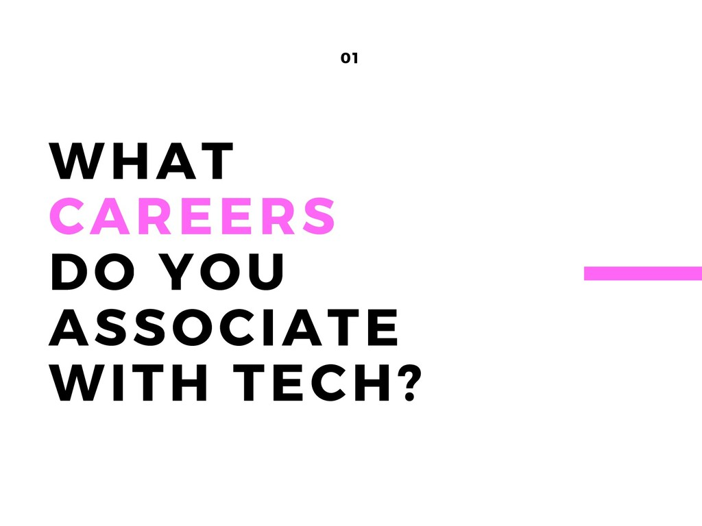 01 WHAT CAREERS DO YOU ASSOCIATE WITH TECH?