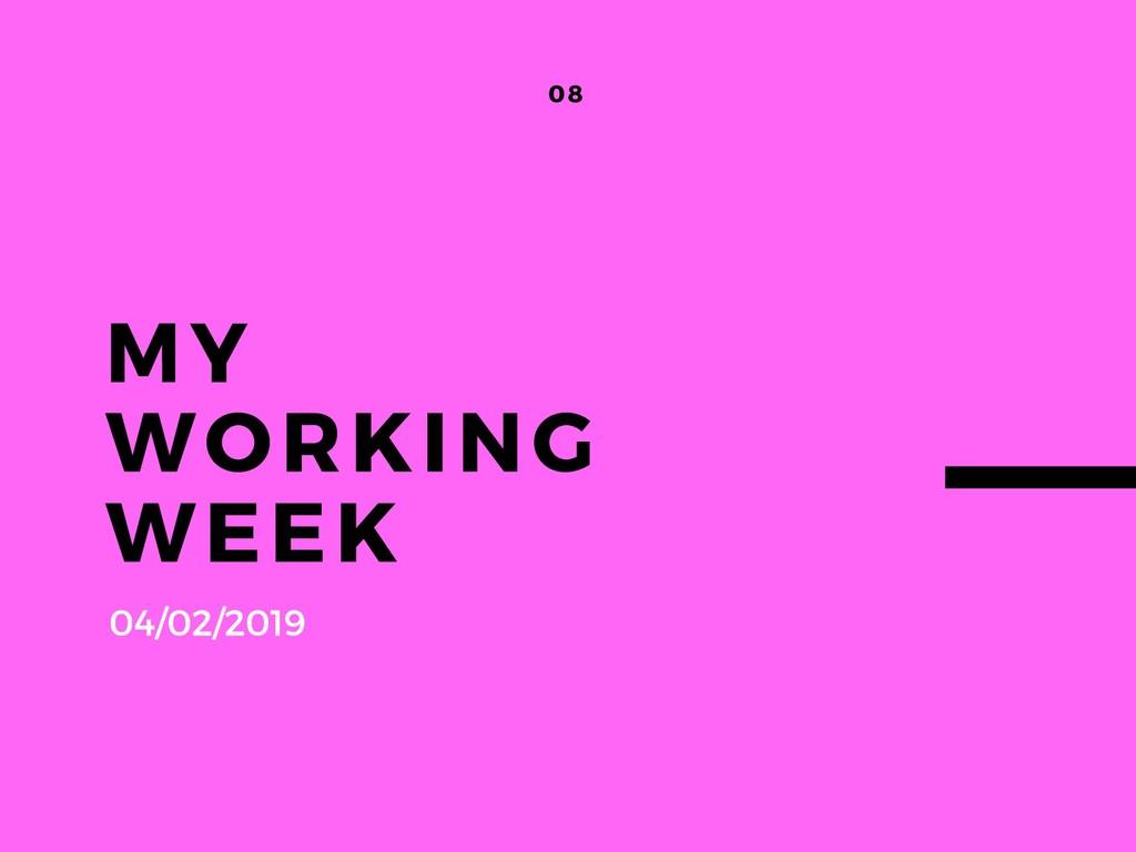 MY WORKING WEEK 08 04/02/2019