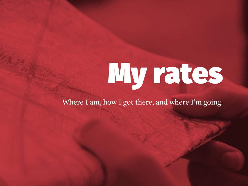 My rates Where I am, how I got there, and where...