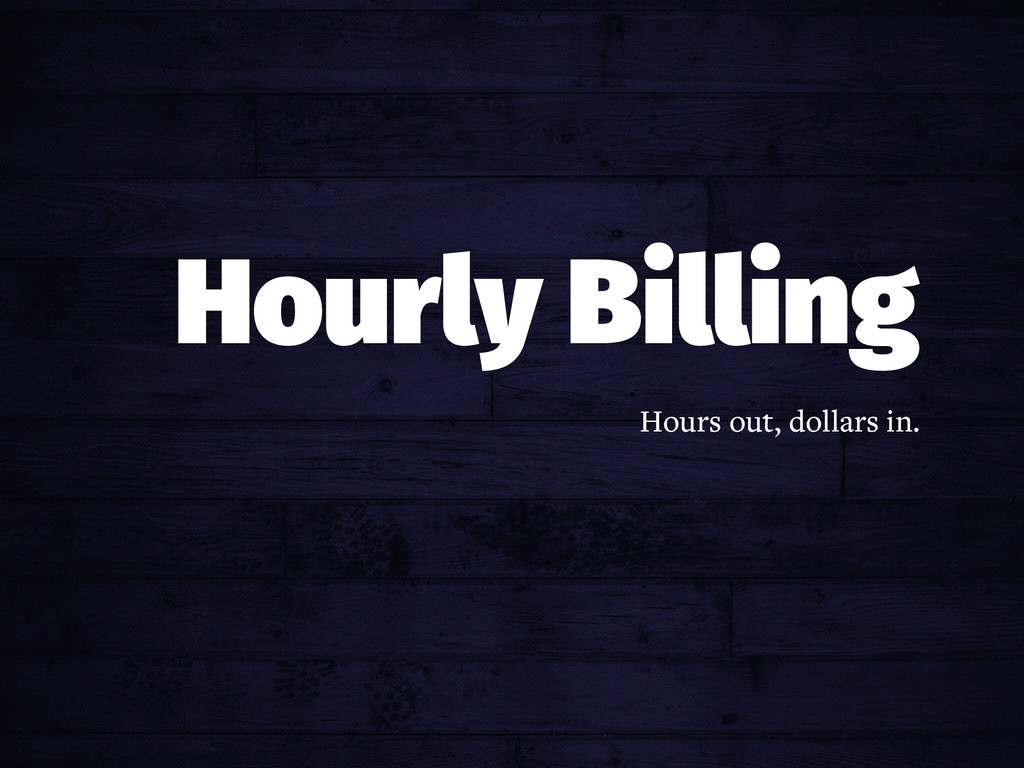 Hourly Billing Hours out, dollars in.