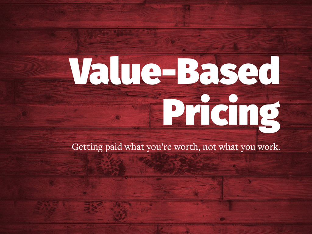 Value-Based Pricing Getting paid what you're wo...
