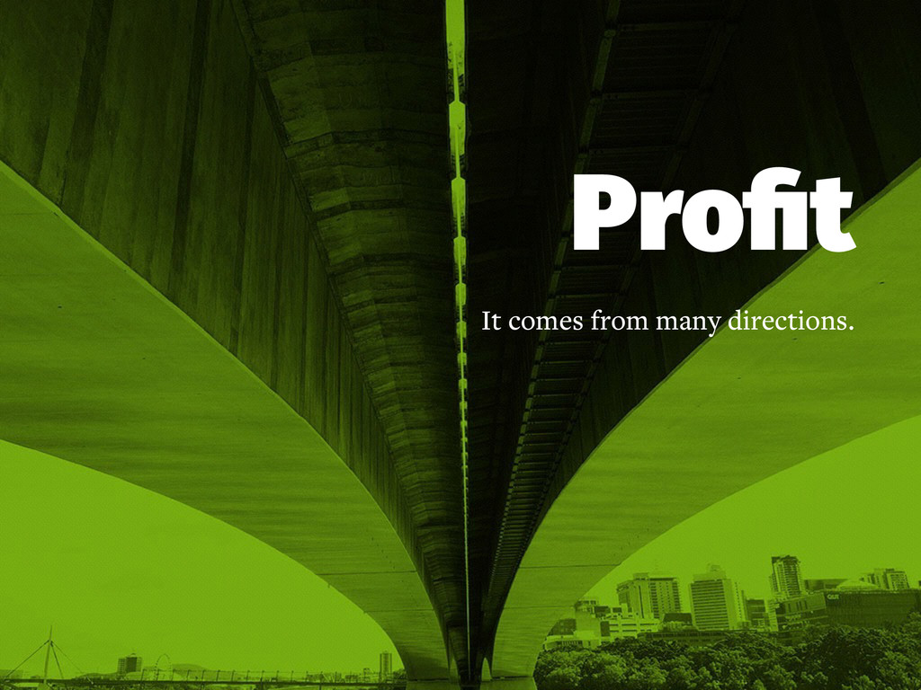 Profit It comes from many directions.