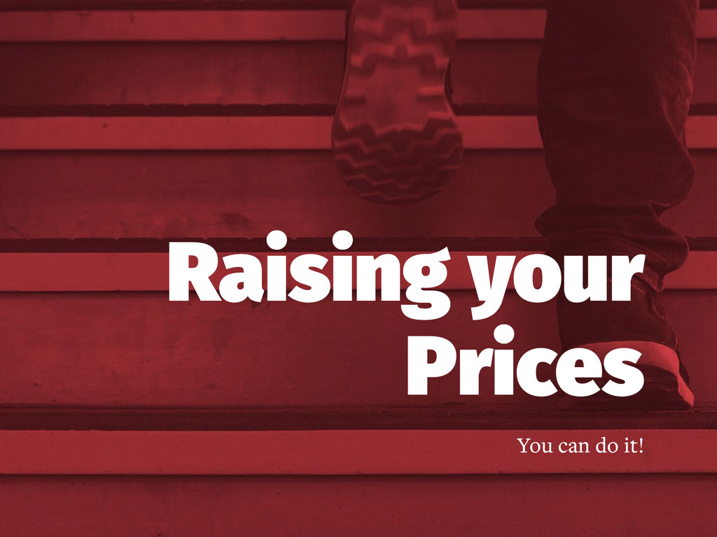 Raising your Prices You can do it!