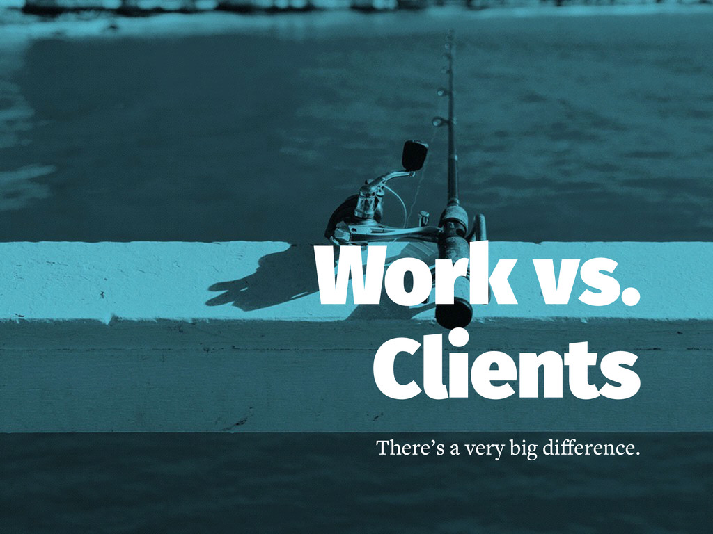 Work vs. Clients There's a very big difference.