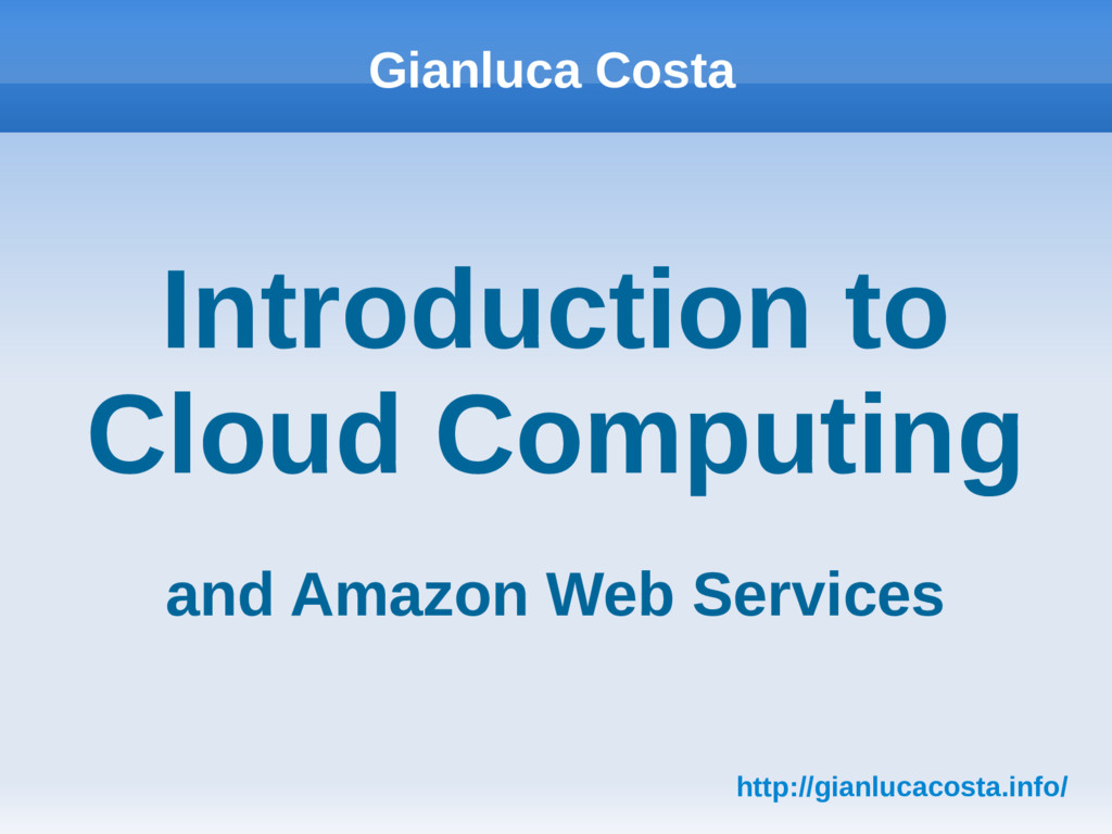 Gianluca Costa Introduction to Cloud Computing ...