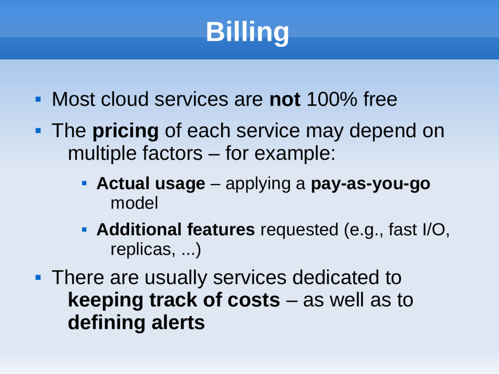 Billing  Most cloud services are not 100% free...