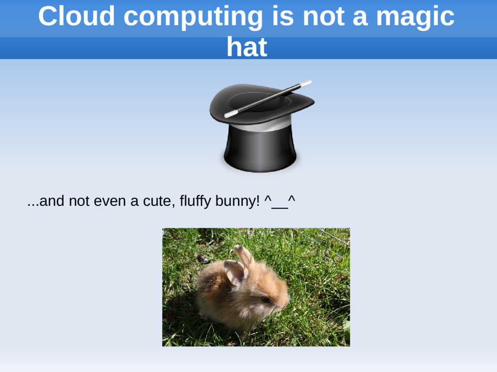 Cloud computing is not a magic hat ...and not e...