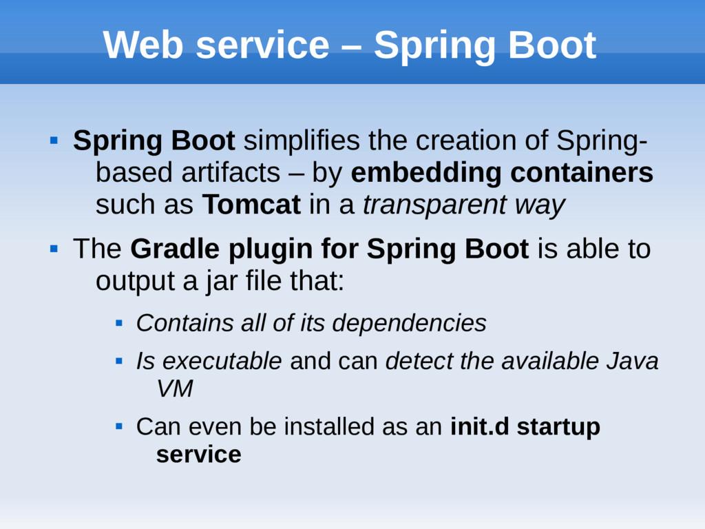 Web service – Spring Boot  Spring Boot simplif...