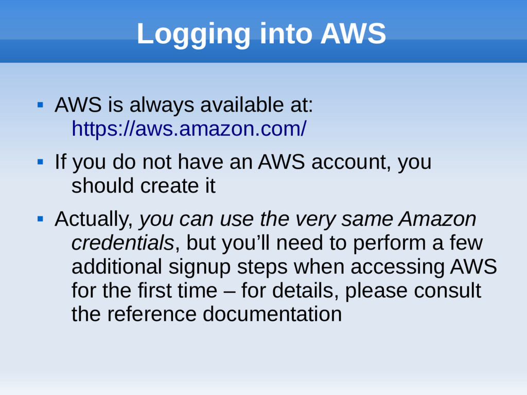 Logging into AWS  AWS is always available at: ...