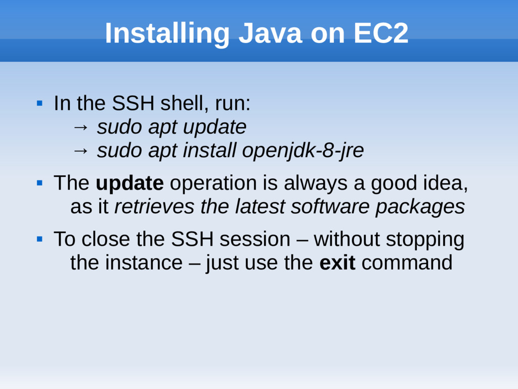 Installing Java on EC2  In the SSH shell, run:...