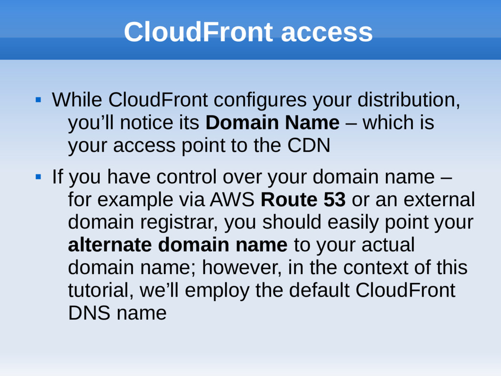 CloudFront access  While CloudFront configures...
