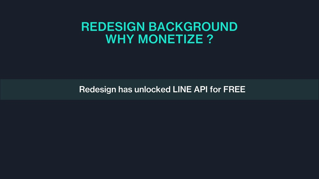 REDESIGN BACKGROUND WHY MONETIZE ? Redesign has...