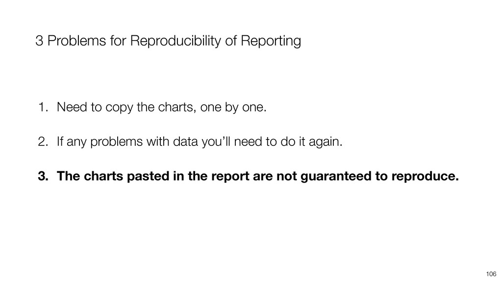 3 Problems for Reproducibility of Reporting 106...