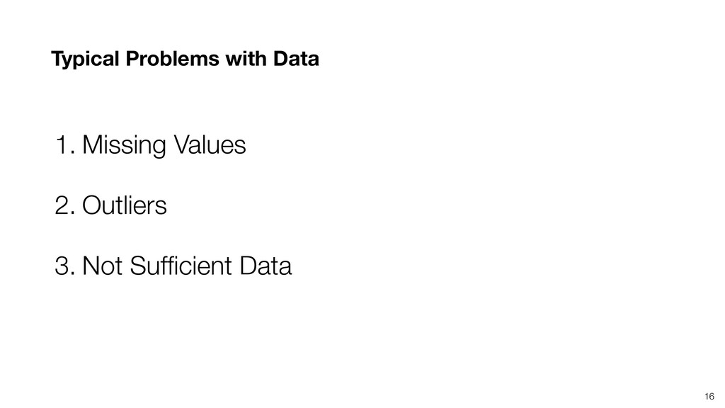 Typical Problems with Data 16 1. Missing Values...