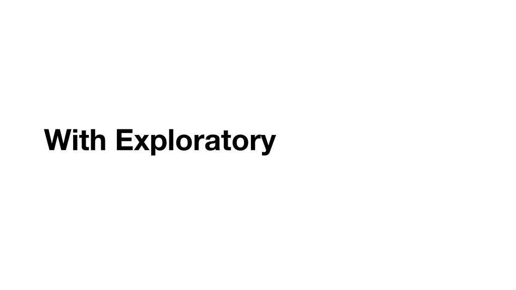 With Exploratory