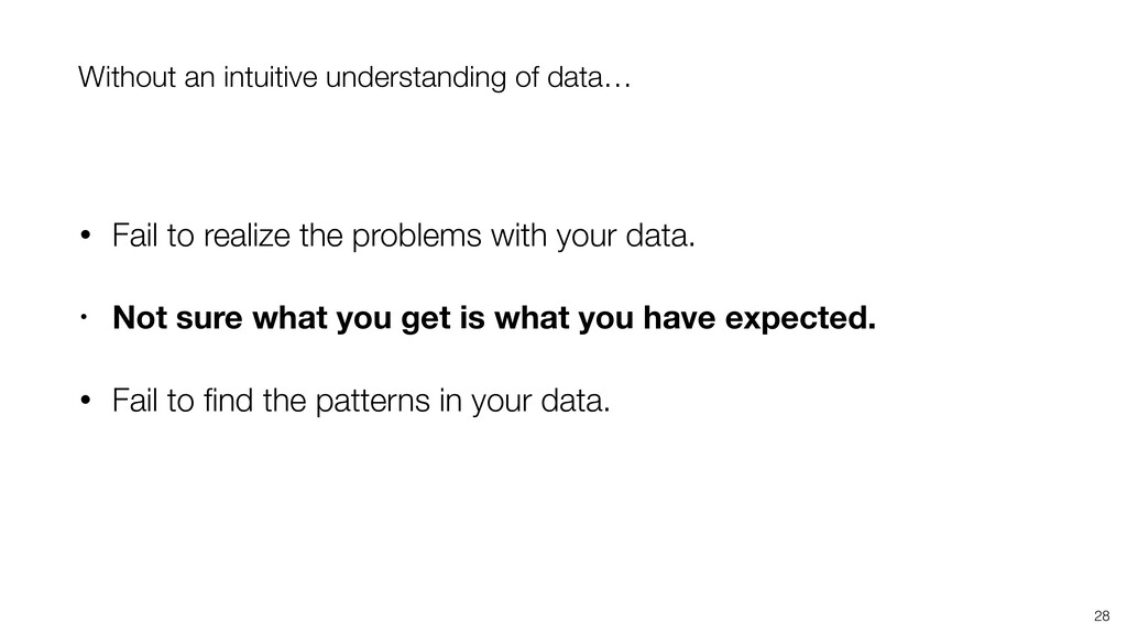 28 Without an intuitive understanding of data… ...