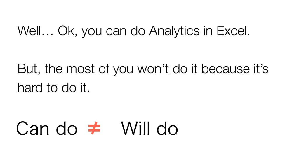Well… Ok, you can do Analytics in Excel. But, t...