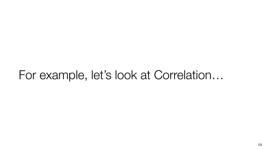 59 For example, let's look at Correlation…