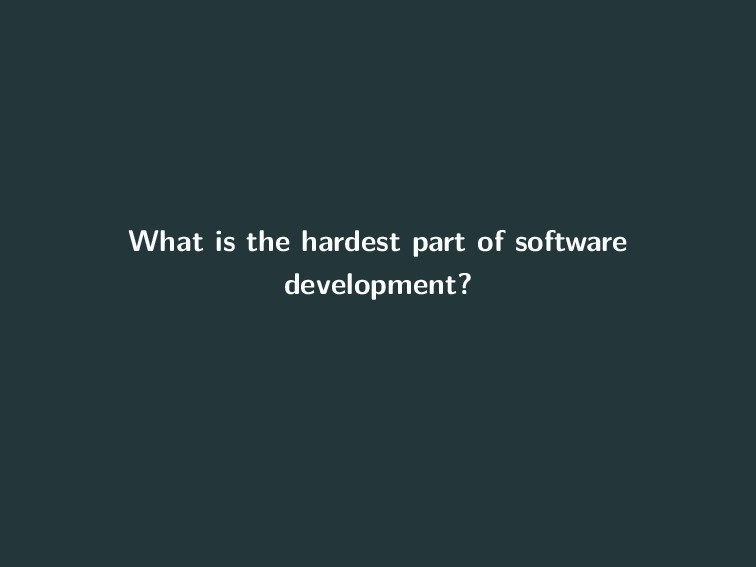 What is the hardest part of software developmen...