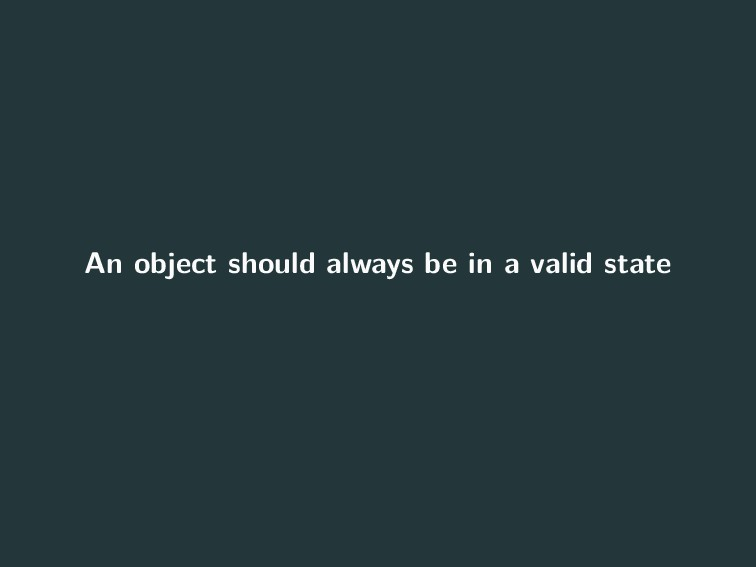 An object should always be in a valid state 6