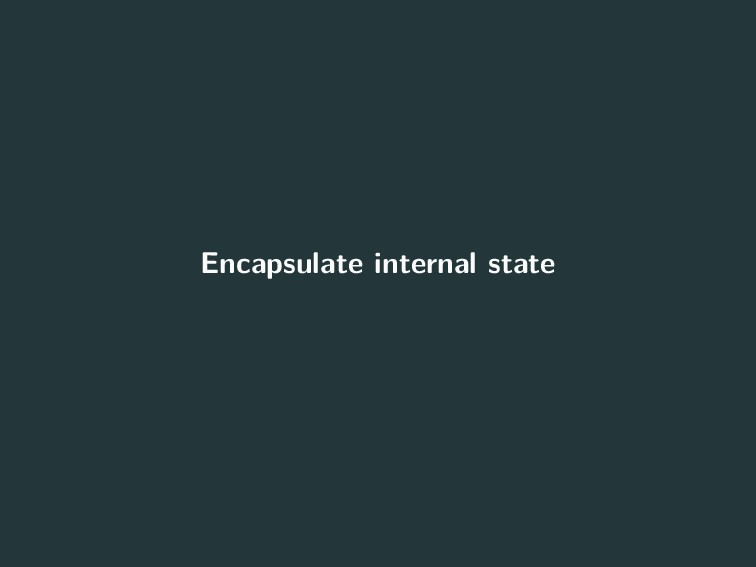 Encapsulate internal state 8