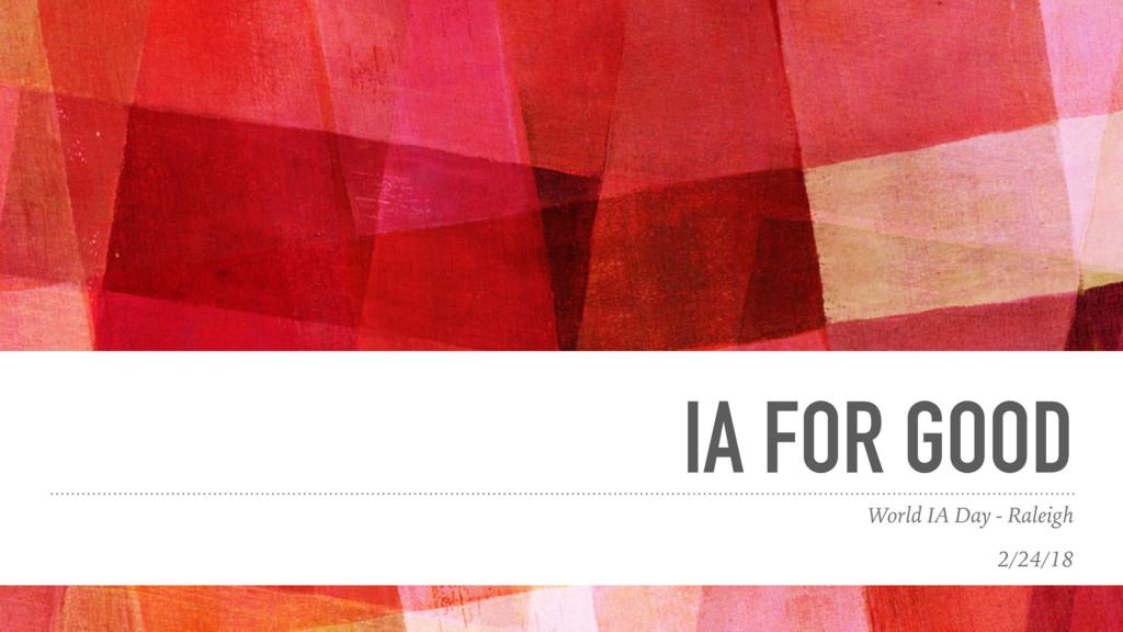 IA FOR GOOD World IA Day - Raleigh 2/24/18