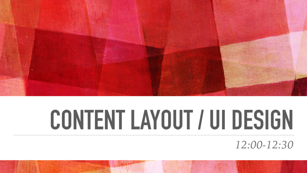 CONTENT LAYOUT / UI DESIGN 12:00-12:30
