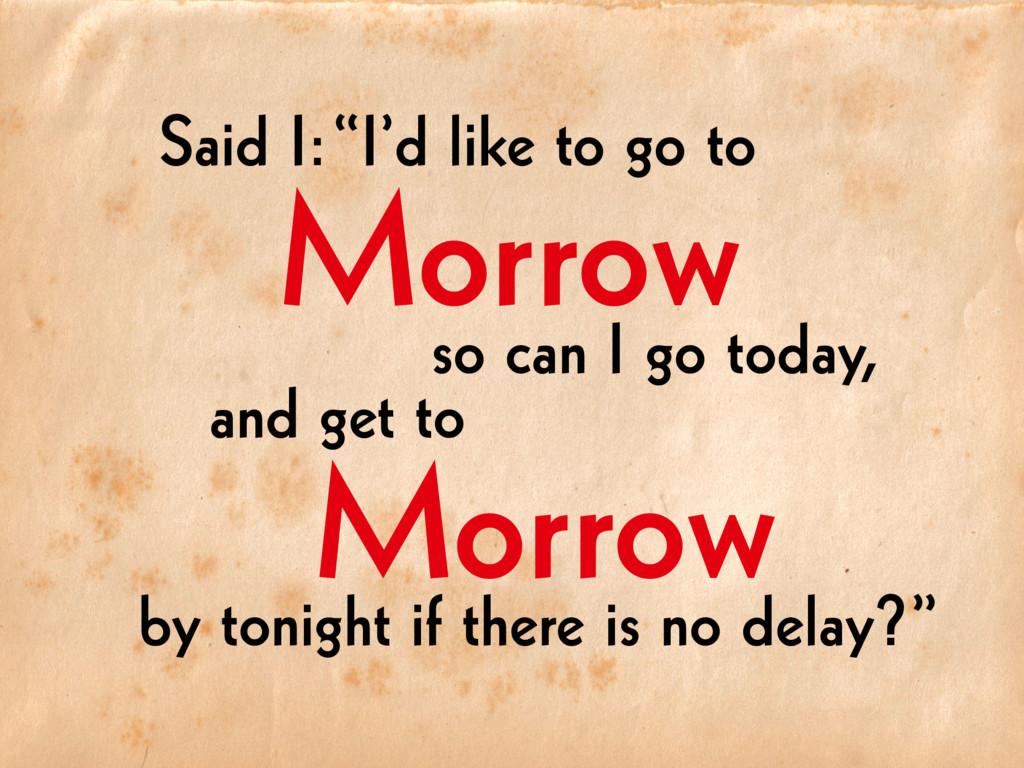 """Morrow Morrow Said I: """"I'd like to go to so can..."""