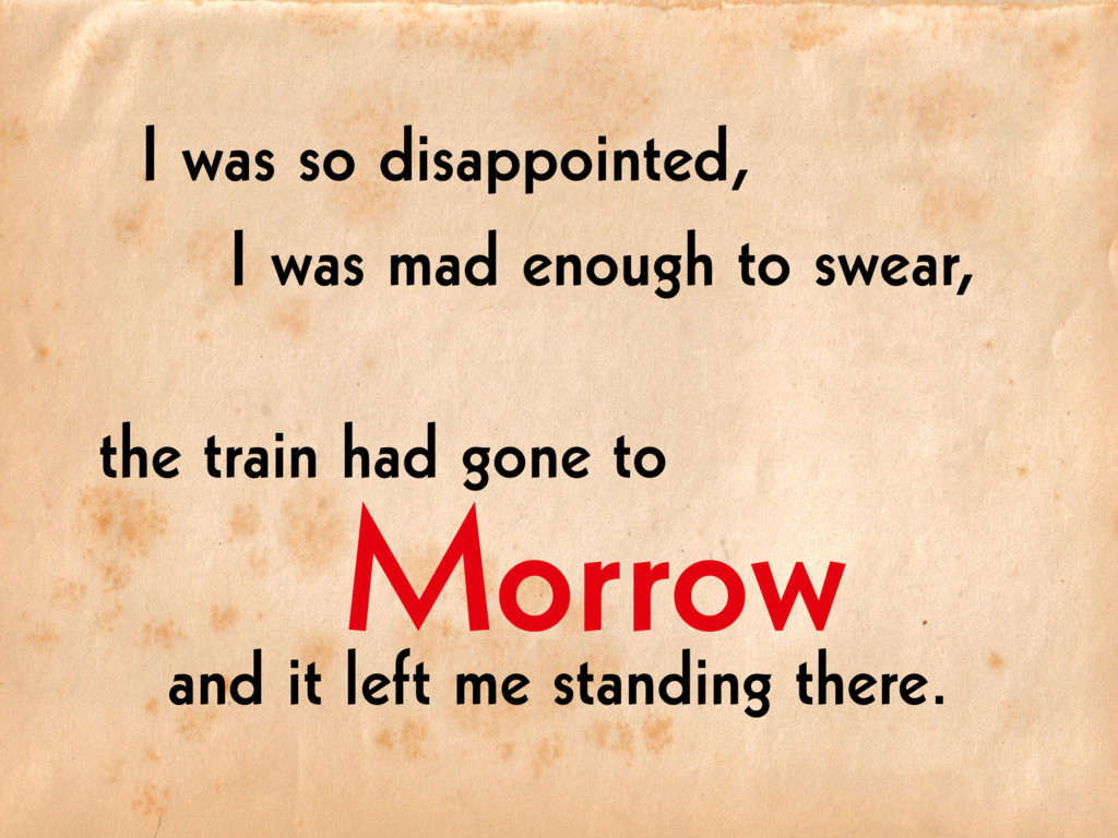 Morrow I was so disappointed, I was mad enough ...