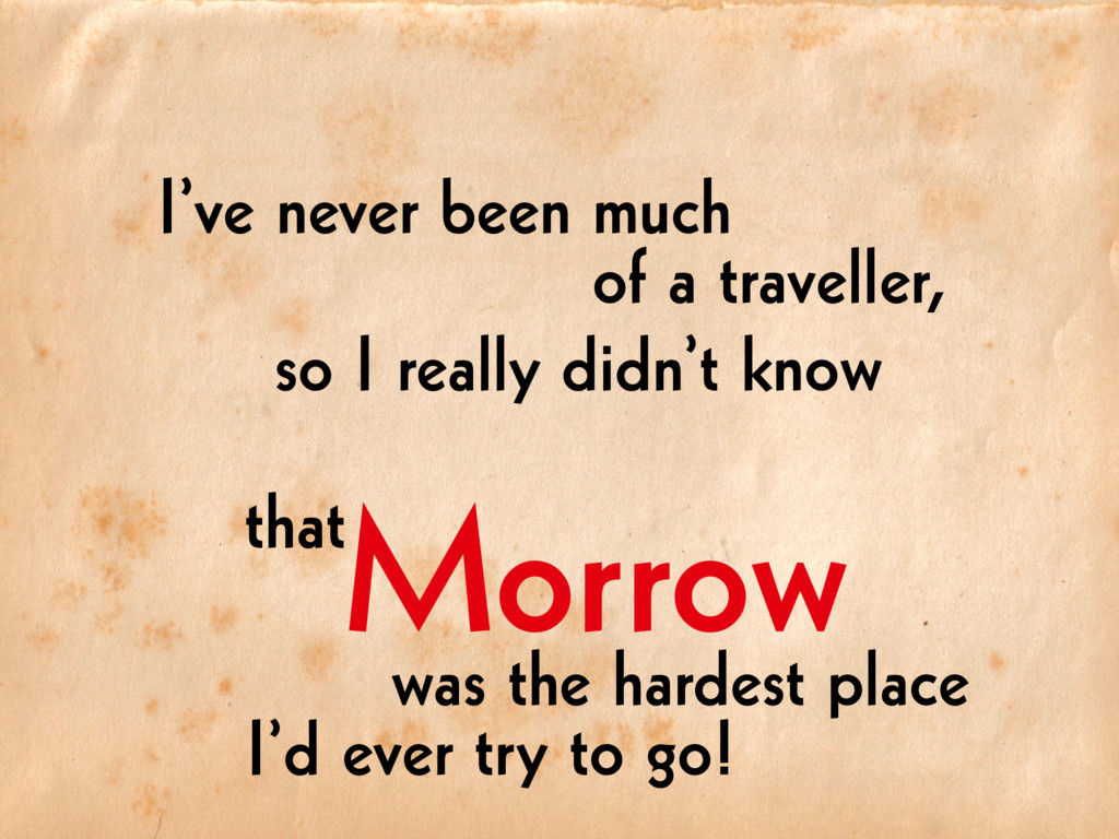 Morrow I've never been much so I really didn't ...